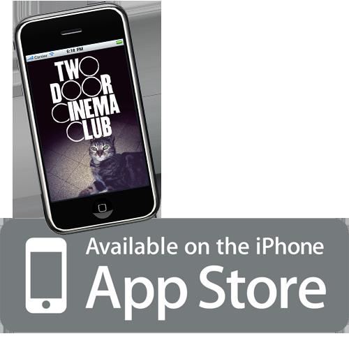 Two Door Cinema Club iPhone app : 100,000 downloads Download it here: http://itunes.apple.com/app/two-door-cinema-club/id394365158?mt=8