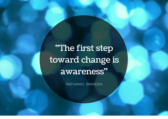 We must be aware before we can change - Nathaniel Branden