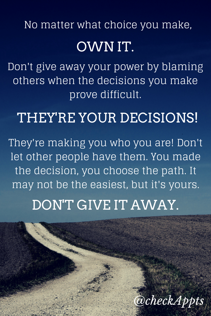 Own up to your choices.