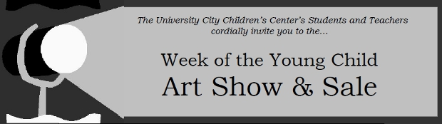 The University City Children's Center's Students and Teachers cordially invite you to the…Week of the Young ChildArt Show & Sale