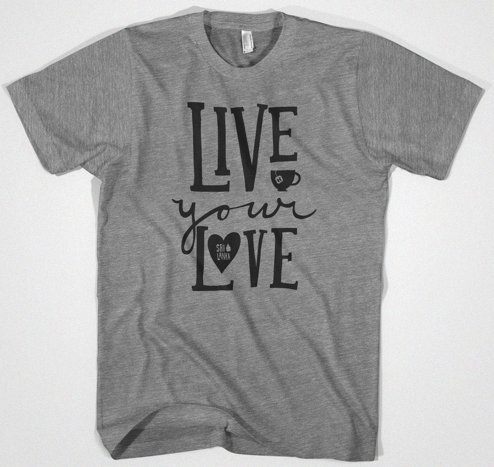 Live Your Love Tea Shirt