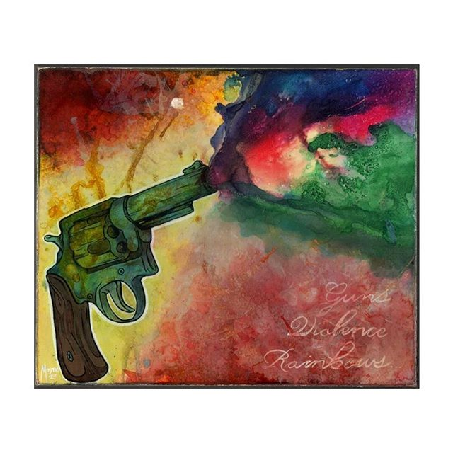 Guns, Violence, Rainbows - from back in 2012, but seems relevant these days. #maynerdart #guns #violence #rainbows #art #painting #resinart #watercolor #handlettering