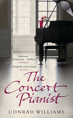"THE CONCERT PIANIST: Conrad William's second novel was described as ""Devastating ... Intellectually engaged ... a remarkably well-wrought narrative"" by The Guardian."
