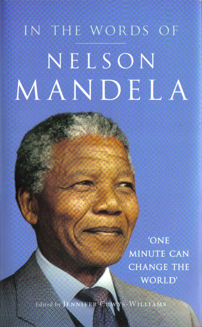 IN THE WORDS OF NELSON MANDELA Non-fiction, 146pp Profile Books, 10 June 2010 Quotations from his speeches, interviews and writing, under headings as diverse as Enemies and Exercise, Age and Apartheid, Books and Boxing.