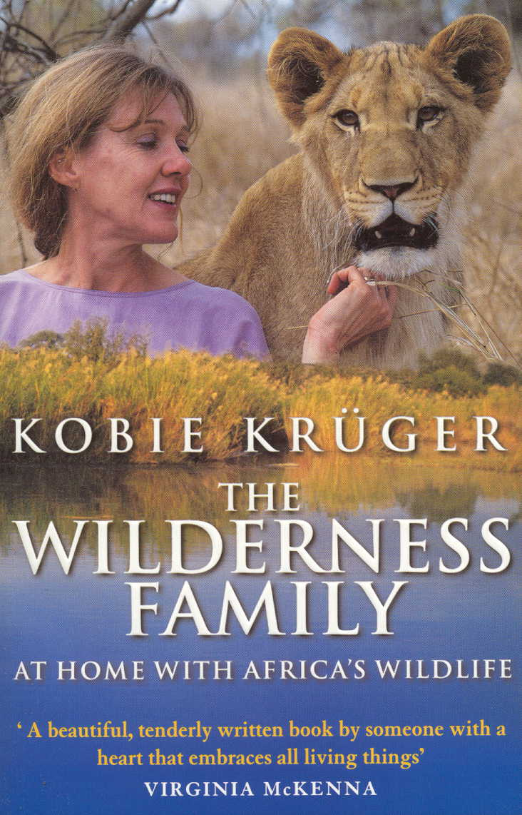 THE WILDERNESS FAMILY  Memoir, 400 pages. Bantam Books - 1 January, 2002 Alex Award winner 2002 The story of her extraordinary life, bringing up three daughters among the many wild animals that formed part of their everyday lives, including a 3-day-old orphaned lion cub, Leo - who is now returned to the wild and a father of five cubs himself. First published in two volumes in South Africa, where each became a number 1 bestseller. Revised single volume with extraordinary photographs and line drawings.
