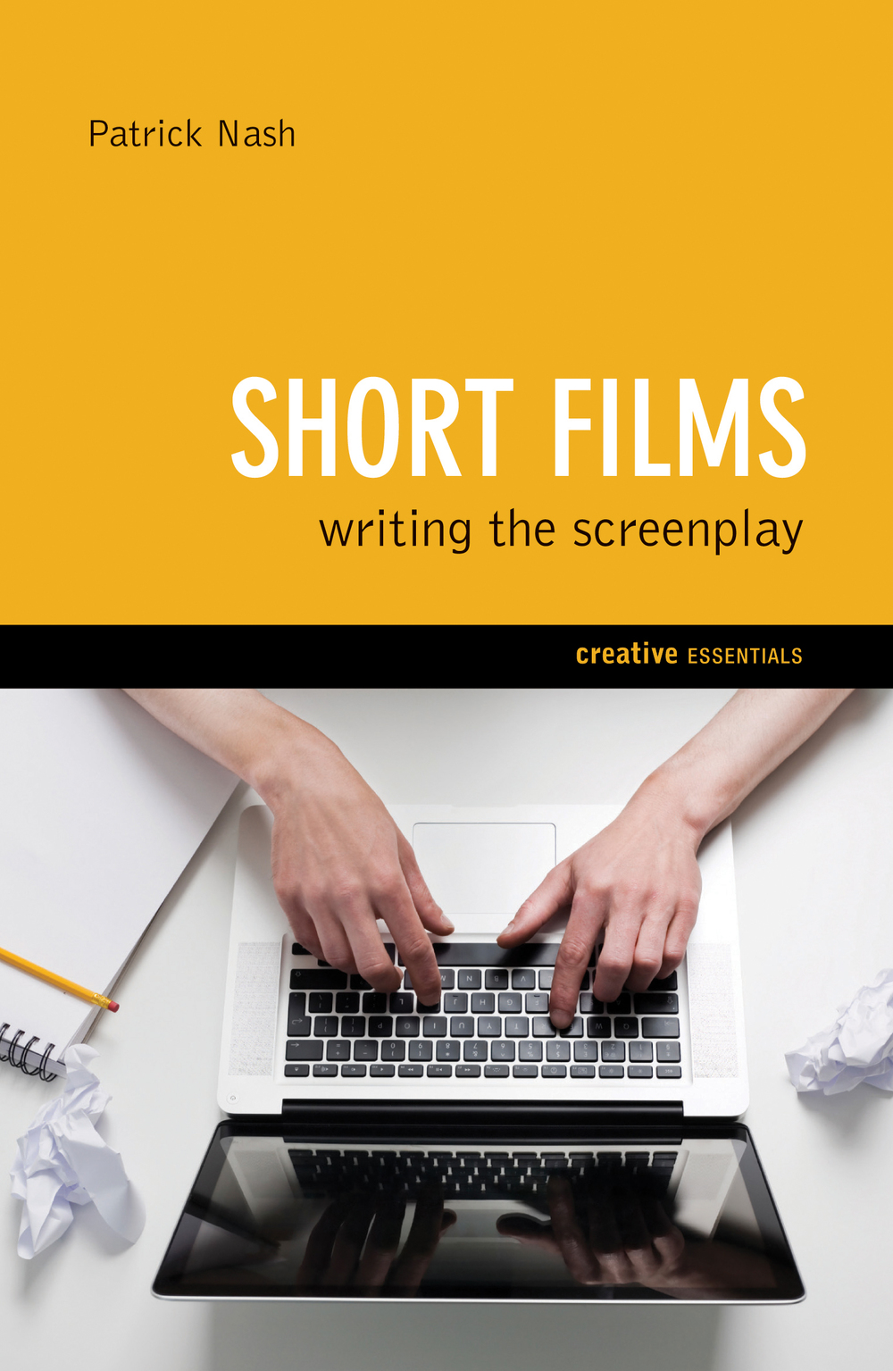 SHORT FILMS: WRITING THE SCREENPLAY Non-fiction (Screenwriting) 192 pages Oldcastle Books - June 2012 A complete guide to short film screenplays, from finding and developing that exciting idea to information on the technical revolution in digital filmmaking and distribution.