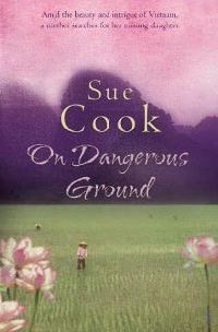 ON DANGEROUS GROUND Fiction, 352 pages Headline Review, November 2006   It's devastating enough when Pru's husband confesses to a long term affair on their 20th wedding anniversary. Then when her daughter, Molly, announces she's leaving for Vietnam on a Gap Year project, Pru knows her comfortable family life is over for good. Just as she's picking up the pieces, an email brings news that Molly has become involved with political activists and could be in serious danger. Arriving in this beautiful but alien land, Pru embarks on a desperate search for her recalcitrant daughter and meets Ben, a veteran of the US war. He's intelligent, funny, handsome, but damaged. Together they tackle corrupt police, greedy property dealers and a ruthless local party cadre; and when eventually Pru finds her daughter, she also discovers an inner strength she never knew she had.