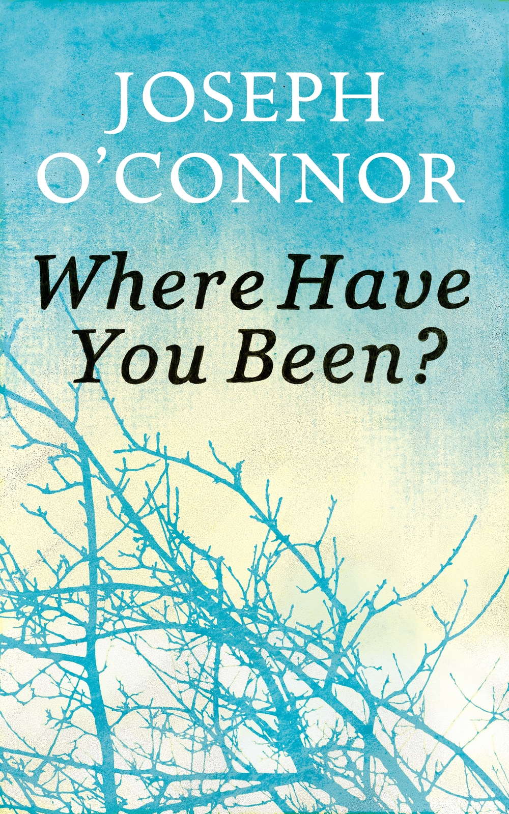 O'CONNOR - WHERE HAVE YOU BEEN UK final cover.jpg