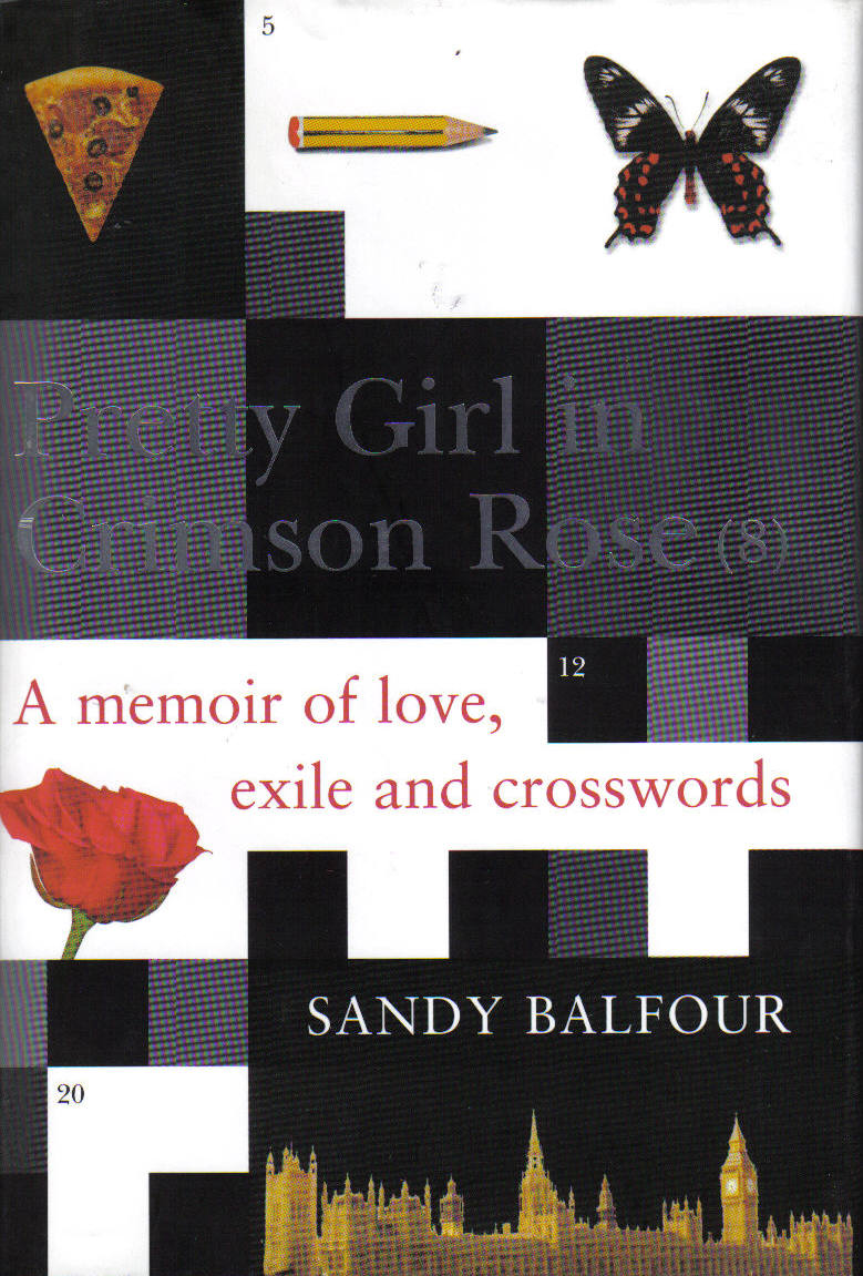 PRETTY GIRL IN CRIMSON ROSE (8)  Memoir, 198 pages Atlantic Books - February 2003  An intelligent and sparkling semi-autobiographical take on the history and allure of crosswords, spiced with anecdote and humour, and some tips on how to conquer the bastards – 'a linguophile's FEVER PITCH' or 'a hybrid biography-cum-crossword fantasia'!