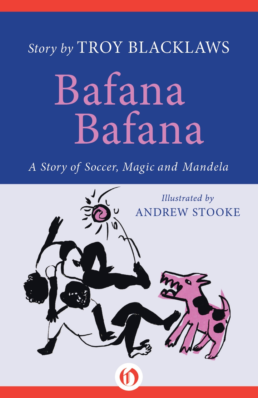 BAFANA BAFANA Young Adult novel Open Road Integrated Media - September 2009 'Blacklaws effortlessly conjures up the sights, sounds and rhythms of the South African landscape.' -- Vikas Swarup BAFANA BAFANA is a story of soccer, dreams, magic and Mandela.