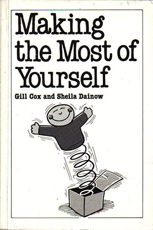 MAKING THE MOST OF YOURSELF With Gill Cox. Self help, 160 pages Sheldon Press - May 2, 1985 A simple and straightforward book which encourages everyone to take responsibility for themselves, and shows how this can be done. Case histories are included, and advice on changing behaviour patterns with thought, effort and practice.