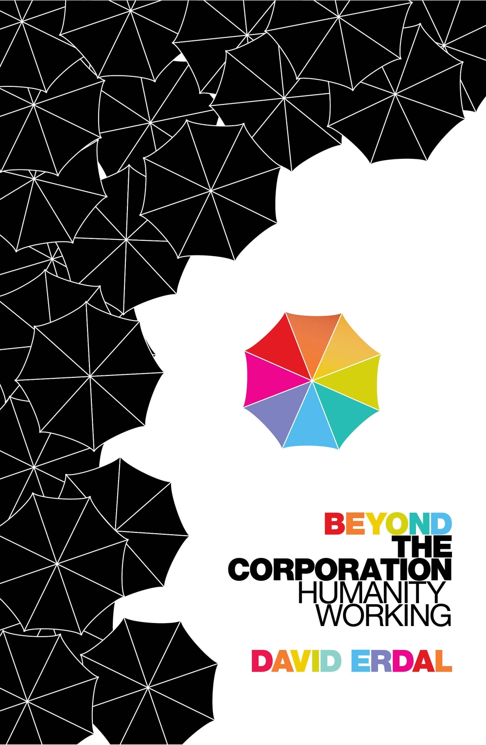 BEYOND THE CORPORATION: HUMANITY WORKING Non-Fiction (Business) 320 pages Bodley Head - March 2011 A book for our times. Offering inspiration and vision in the wake of the financial meltdown, it is the story of ordinary people who share the ownership of the businesses where they work. 'One of the most influential business books of the year.' -- David Robinson, The Scotsman.com