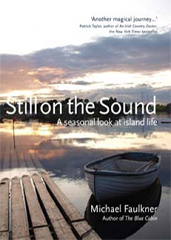 STILL ON THE SOUND Non-Fiction, 240 pages Blackstaff Press Ltd, 12 November 2009 When Mike Faulkner, his wife Lynn and their two dogs first crossed Ringhaddy Sound to the Blue Cabin on an island in Strangford Lough, they planned to stay for a year. Seven years later, the island's magic hasn't lost its hold... Illustrated with more than two hundred of Mike's colour photographs, 'Still on the Sound' is warm, funny and irresistible - a love letter to the island.