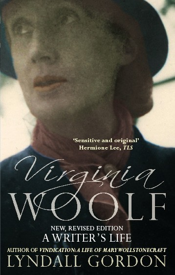 VIRGINIA WOOLF: A WRITER'S LIFE  Literary biography, 370 pages Virago - January 17, 2007  Winner of the James Tait Black prize for biography  'A masterpiece of the kind of intuitive biography in which Virginia Woolf herself believed.' --  The Times Higher Educational Supplement