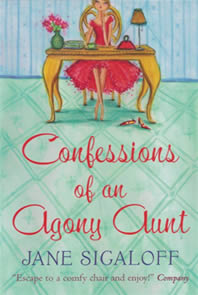 CONFESSIONS OF AN AGONY AUNT Novel, 405 pages Mira, 16 March 2007 Lizzie Ford, London's most popular Agony Aunt, immediately hits it off with Matt Baker - but Matt's wife may not be happy with this new arrangement. Meanwhile, Lizzie is actively helping a writer to her column save her crumbling marriage...