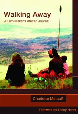 WALKING AWAY Memoir/travelogue, 256 pgs Eye Books, June 2003   Charlotte's journal, like her award-winning films, is a close-up of Africa's massive problems, from survival issues like AIDS, famine and cholera, to the unspeakable and ritual maltreatment of women.