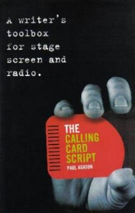 THE CALLING CARD SCRIPT Creative writing, 257 pages A&C Black, March 2011 The calling card script is the script that expresses your voice, gets you noticed and helps you reach commission and production. Born out of Paul's wide experience of reading scripts, working with writers, and as an industry 'gatekeeper', this is a guide to the key writing tools you need to know and understand to write a truly original script.