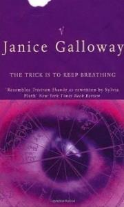"""THE TRICK IS TO KEEP BREATHING  Literary Fiction, 240 pages Vintage, 1991  """"An account from the inside of a mind cracking up. . . its writing is as taut as a bowstring. From brilliant title to closing injunction, it hums with intelligence, clarity, wit; and, its heroine's struggle for order and meaning seduces our minds, exposes how close we all of us are to insanity. Joy, as Galloway's heroine reluctantly lets us know that she's called, is simply that dangerous step or two nearer the edge"""" The Listener"""