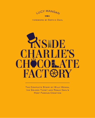 INSIDE CHARLIE'S CHOCOLATE FACTORY  Literature, 224 pages  Puffin UK/US, 2014  Lucy Mangan explores the wide-ranging influence that , Charlie Bucket, Willy Wonka and the Oompa-Loompas have had on our culture. The book features 100s of images, including previously unseen material from the Roald Dahl archive and behind-the-scenes photographs from the films, musical and more.
