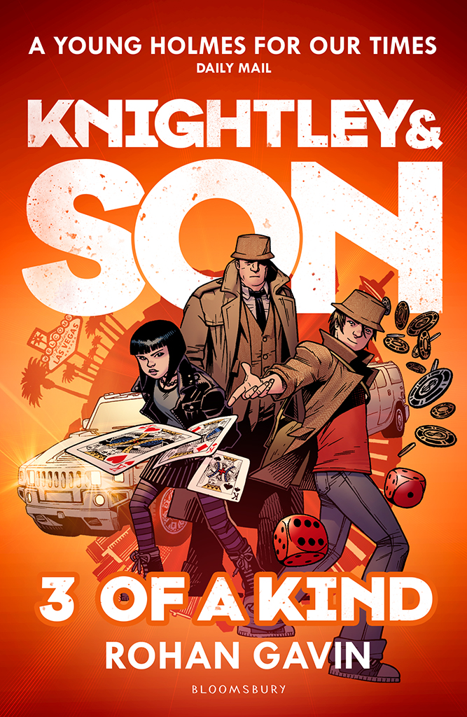 KNIGHTLEY & SON: THREE OF A KIND YA, Bloomsbury 277pp Who will hold the winning hand? Sherlock meets Ocean's Eleven in this wickedly funny, action-packed crime caper.