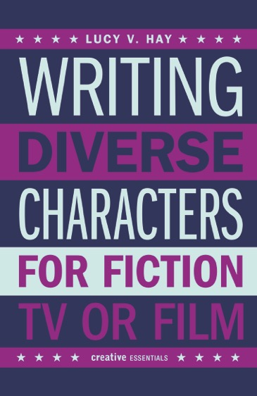 WRITING DIVERSE CHARACTERS FOR FICTION, TV OR FILM  Non fiction, 224 pages Kamera Books August 2017  This book gives writers the tools to create three dimensional, authentic characters... who just happen to be diverse.
