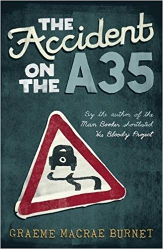 THE ACCIDENT ON THE A35 (WAL, Contraband 2017)  There does not appear to be anything remarkable about the fatal car crash on the A35. But one question dogs Inspector Georges Gorski: where has the victim, an outwardly austere lawyer, been on the night of his death? The troubled Gorski finds himself drawn into a mystery that takes him behind the respectable veneer of the sleepy French backwater of Saint-Louis. Graeme Macrae Burnet returns with a literary mystery that will beguile fans of HIS BLOODY PROJECT and THE DISAPPEARANCE OF ADÈLE BEDEAU. Darkly humorous, subtle and sophisticated, THE ACCIDENT ON THE A35 burrows deep into the psyches of its characters and explores the forgotten corners of small-town life.