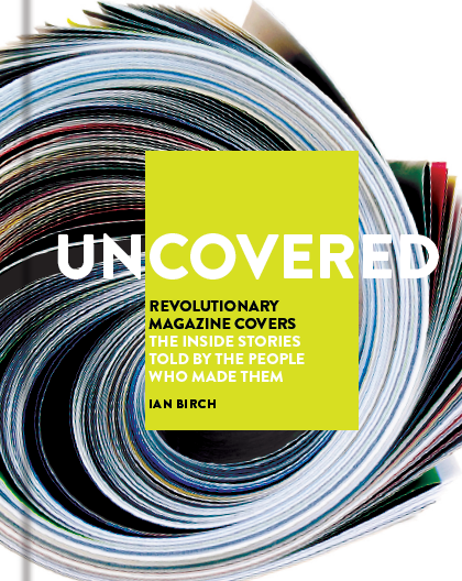 UNCOVERED  Non-Fiction, 256 pages Cassell, October 2018  They made you look. They made you think. They made you care.  Now, in  Uncovered , the editors, photographers, designers and muses behind the most iconic magazine covers reveal the discussions and decisions that led them to publish and be damned.  The media both reflects and shapes society, and today more than ever we are aware of the potential for the cover of a magazine to create ripples across the world; particularly with the advent of social media. In this book, the former editorial director of Hearst magazines in the UK, Ian Birch, takes a chronological look at the most impactful covers, and speaks to the people behind them to get the inside take on how they came to fruition.  Featuring interviews with photographers, their subjects, art directors, editors and designers involved in creating these ground-breaking covers, including exclusive interviews with Jann Wenner, Ian Hislop and Caitlyn Jenner on her now iconic  Vanity Fair  cover,  Uncovered  is an exciting look at how creative minds come together to create revolutionary covers.