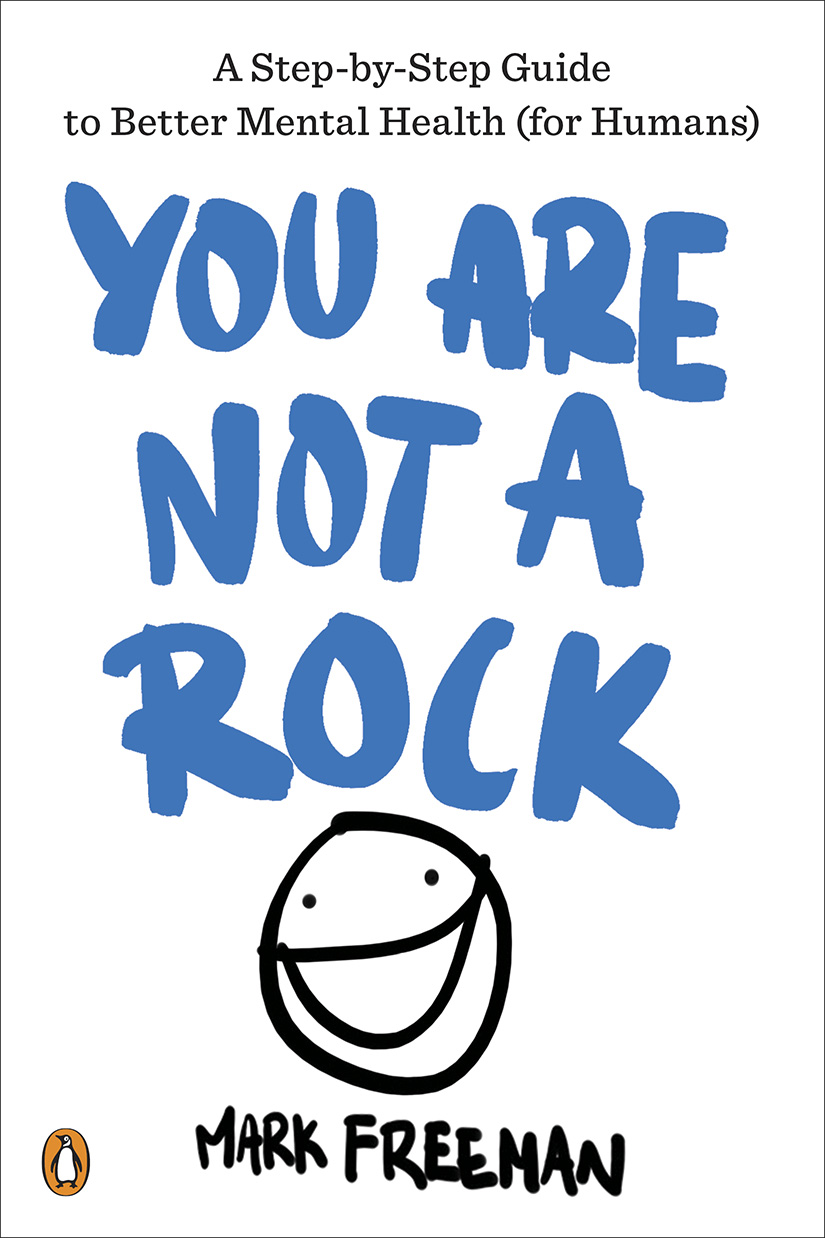 YOU ARE NOT A ROCK  Personal development, 262 pages Penguin, Sept 18  A prescriptive and positive guide, illustrated with line drawings, making the case that mental well-being, like physical health, can be strengthened over time and with specific techniques.