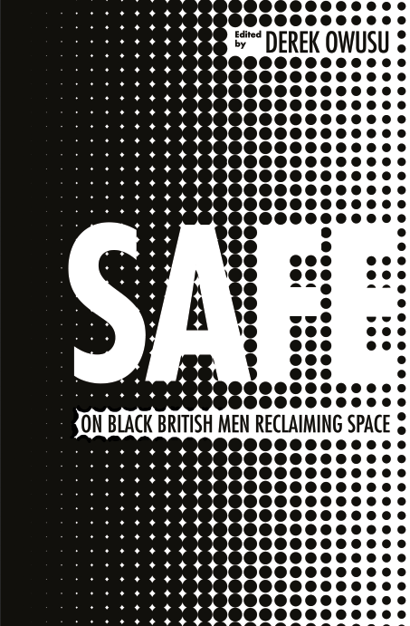 What does it mean to be a Black man in Britain today?  Where do Black men belong in the media, in the conversation around mental health, in the LGBT community, in their own families?  In this timely and illuminating collection, edited by Derek Owusu, writer, mentor and host of the award-winning Mostly Lit podcast, the UK's top poets, musicians, writers and journalists explore the experiences that have shaped them, and reflect on what it really means to reclaim and hold space in the landscape of our society.  From the long-term ramifications of colonialism to the pervasiveness of racial stereotyping; from grime music to street style, religion to sexuality,  Safe  is a rich and varied journey to confront the position of Black men in Britain today, and shines a light on the way forward, adding a fresh perspective to the dialogue surrounding race, diversity and identity.
