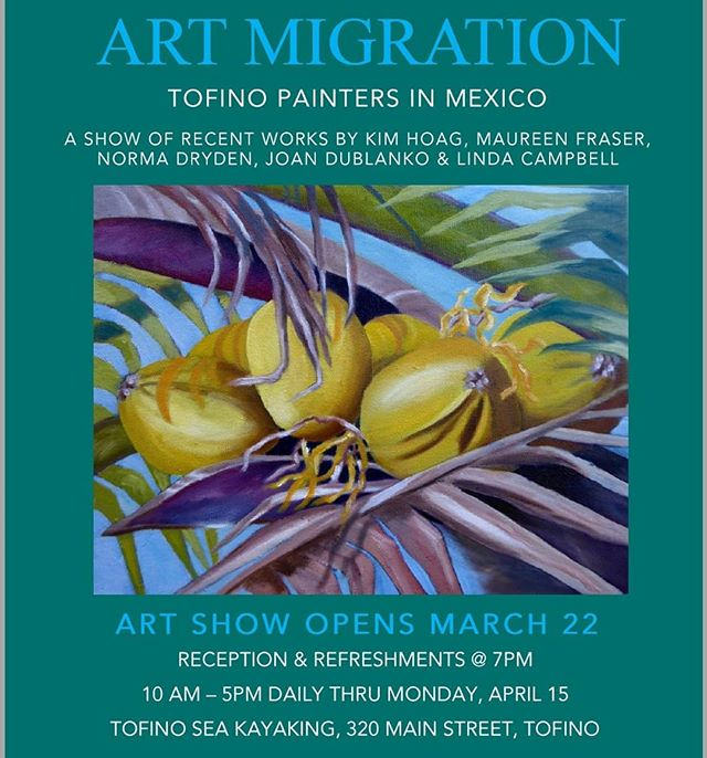 Join us for the Opening Night of the ART MIGRATION SHOW celebrating recent works by our local artists. Friday 22 March @ Tofino Sea Kayaking - 7pm (Free entry) and daily until April 15th