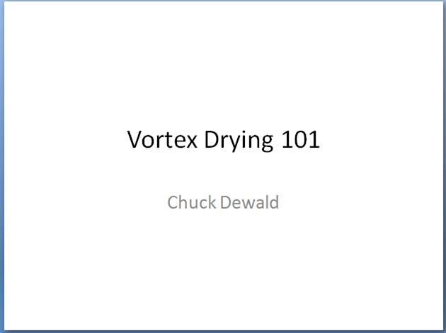 Vortex Drying Subect Matter Expert: Chuck Dewald 72 Hour Access