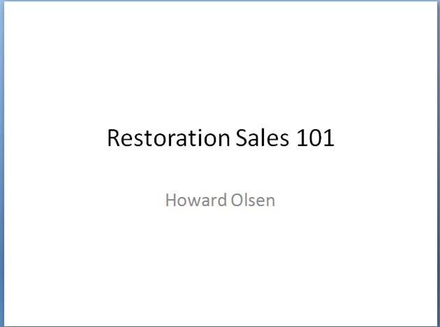 Restoration Sales Subject Matter Expert: Howard Olsen 72 Hour Access