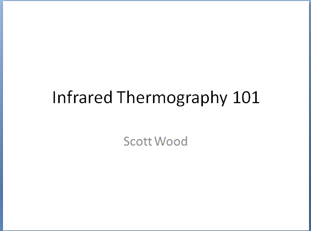 Infrared Thermography Subject Matter Expert: Scott Wood 72 Hour Access