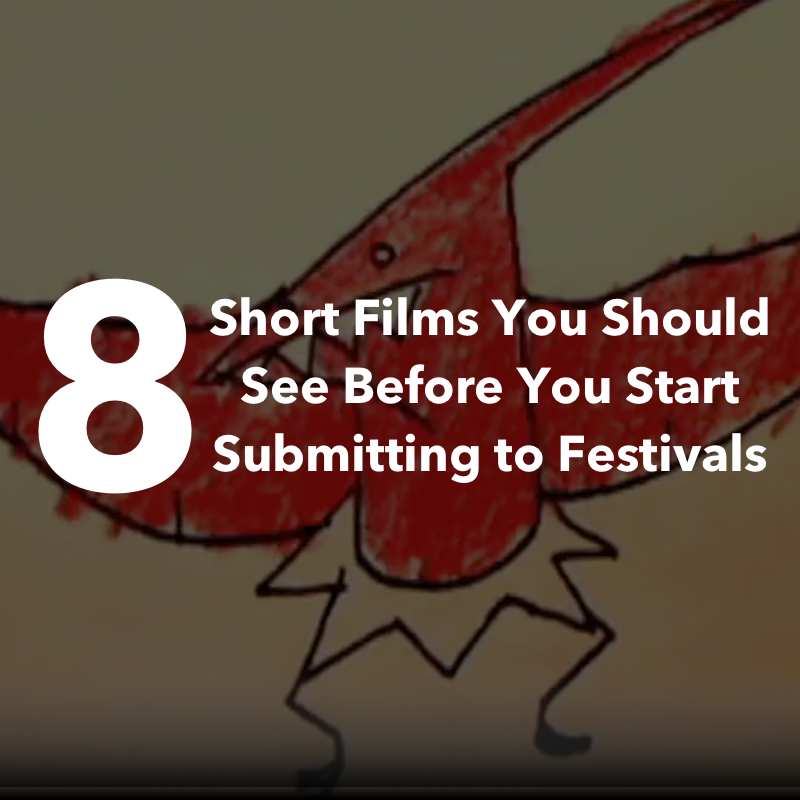 8 Short Films You Should See Before You Start Submitting to Festivals