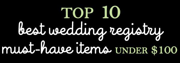 Top 10 Best Wedding Registry Must-Have Items under $100 http://r.linqia.cc/1b2f0c6 #weddingregistry #bridalregistry
