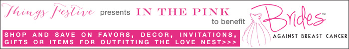 shop and save on favors, decor, invitations, gifts or items foroutfitting the love nest. A portion of all sales will be donated directly to Brides Against Breast Cancer