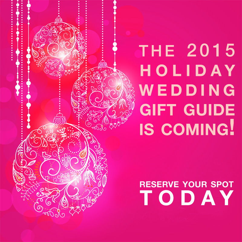 Reserve your Spot in the 2015 Holiday Wedding Gift Guide on www.BrendasWeddingBlog.com