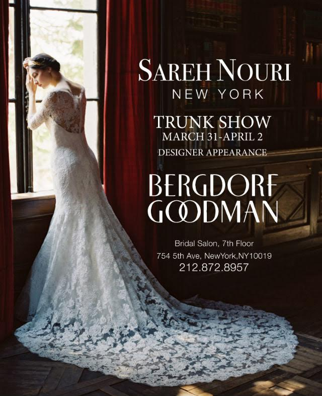 Sareh Nouri Trunk Show at Bergdorf Goodman - meet Sareh herself and see her Fall 2016 Wedding Collection in person
