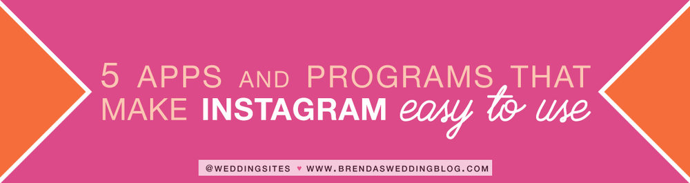 Top 5 Apps and Programs that make Instagram Easy to Use | What are the Top Instagram Apps? / as seen on www.brendasweddingblog.com