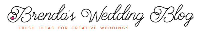 Brenda's Wedding Blog | Fresh Ideas for Creative Weddings