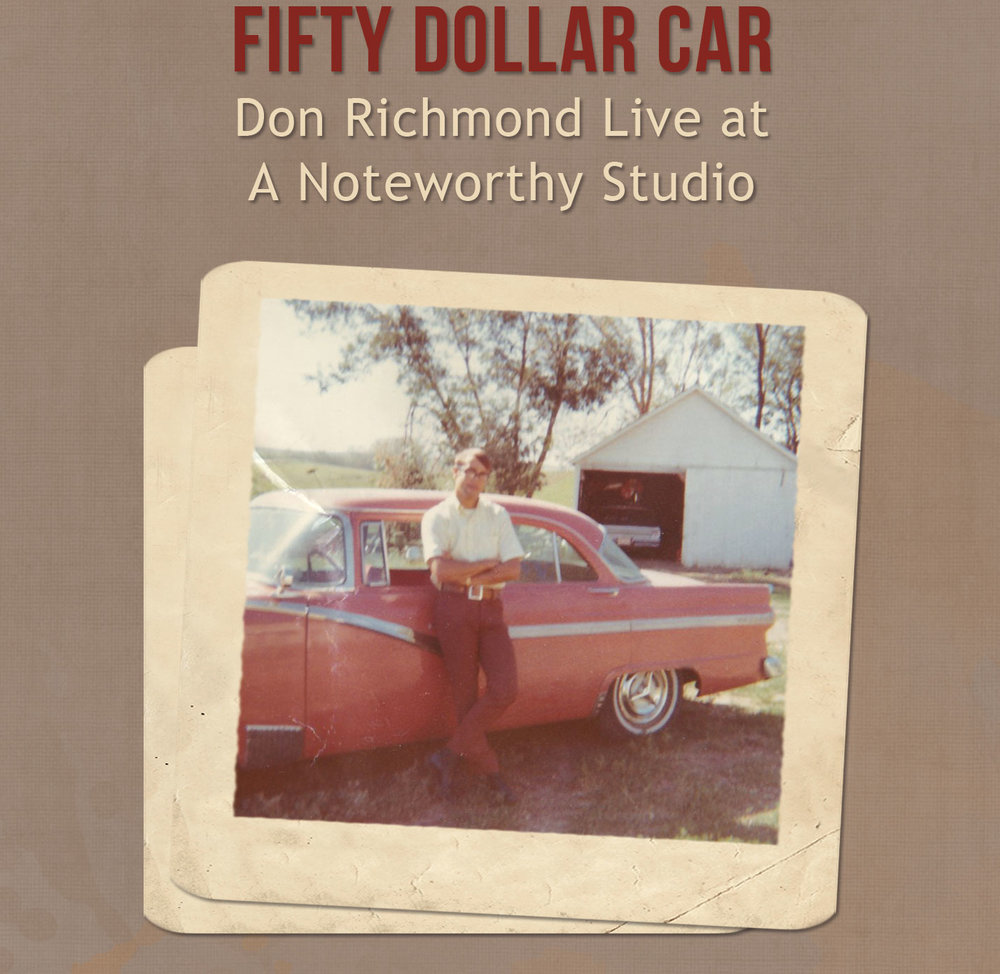 Don Richmond's 'Fifty Dollar Car' CD is slated to release in May 2017. The album features 10 unreleased tracks and 1 in-studio track all recorded at A NOTE-Worthy Studio in Kearney, Nebraska in March 2017.