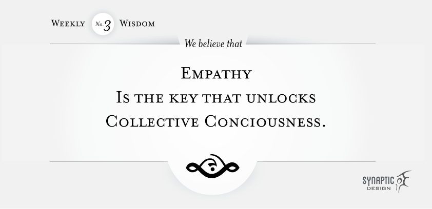 We believe that empathy is the key that unlocks collective consciousness.