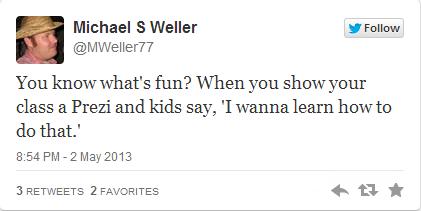 """¿Sabes qué es divertido? Cuando le muestras a tu clase una prezi y los niños dicen, """"Quiero aprender a hacer eso"""". —Michael S Weller (@MWeller77) 2 de mayo de 2013"""