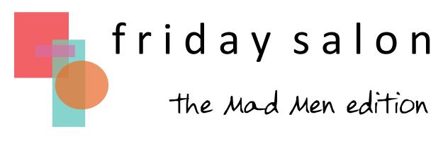 Friday Salon Mad Men