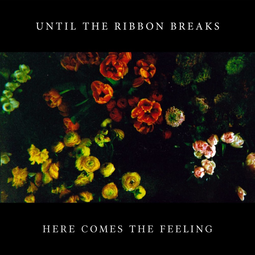 "until the ribbon breaks ""here comes the feeling"" (single) [kobalt]"