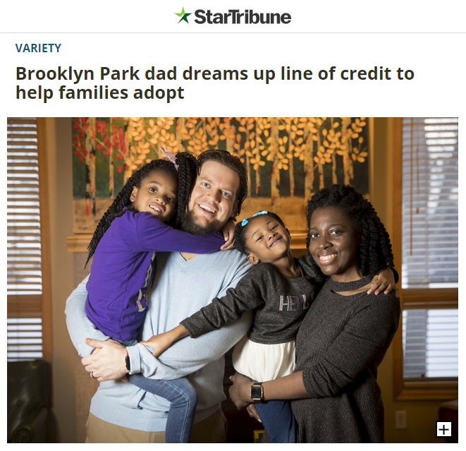 Minnesota's Star Tribune ran a piece in early 2018 about Geoff Bullock's adoption experience and the adoption loan from Firefly Credit Union that followed.  Read it here .