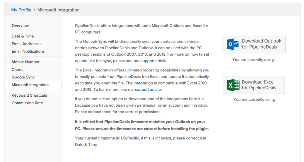 Download Excel for PipelineDeals & Outlook for PipelineDeals from the My Profile area in your PipelineDeals account.