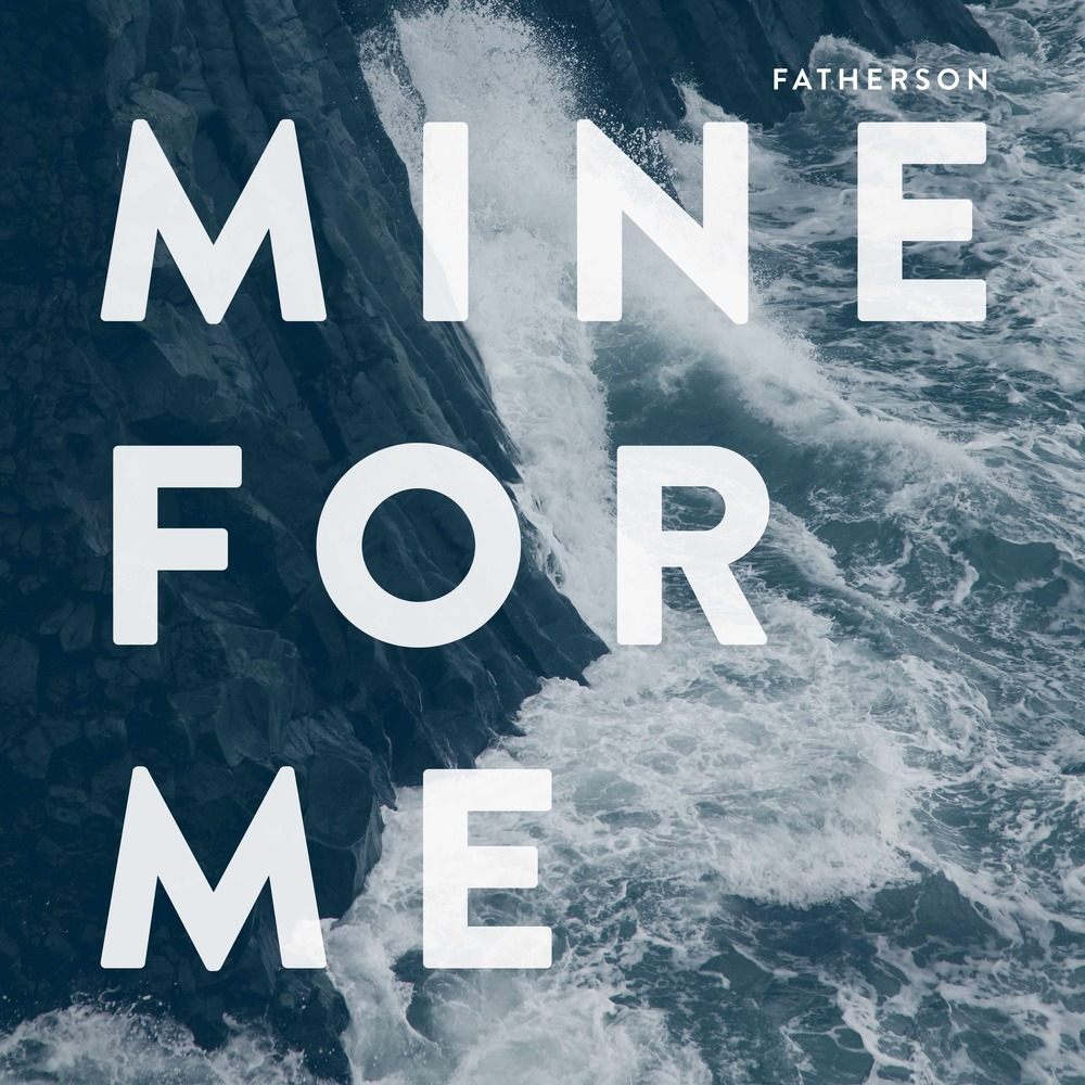 Fatherson Mine For Me (Single)