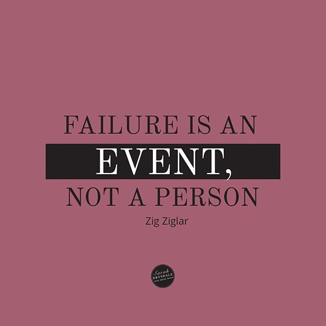Zig has many wise quotes and this is one of my favourites. Failure doesn't define you - it makes you stronger.