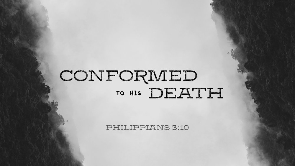 Conformed To His Death.jpg
